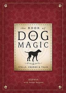 The Book of Dog Magic: Spells, Charms & Tales by Sophia -Hcover