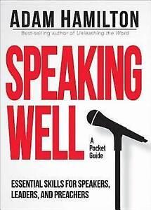 Speaking Well Essential Skills for Speakers Leaders Preach by Hamilton Adam