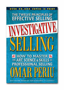 Investigative Selling: How to Master the Art, Science & Skills of Professional S