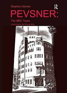 PEVSNER :THE BBC YEARS-LISTENING TO THE VISUAL ARTS