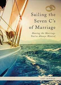 Sailing the Seven C's of Marriage: Having the Marriage You've Alw by Bindas, Amy