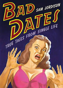 Bad Dates: True Tales from Single Life, Jordison, Sam, Very Good Book