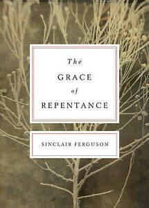 The Grace of Repentance by Sinclair B. Ferguson (Paperback, 2011)