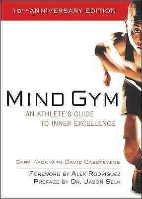 Mind Gym : An Athlete's Guide to Inner Excellence, Paperback by Mack, Gary; C...