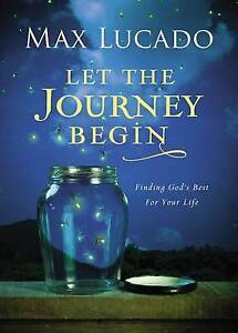 Let the Journey Begin: Finding God's Best for Your Life by Lucado, Max -Hcover