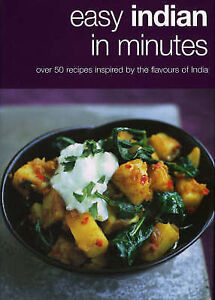 Easy Indian in Minutes Over 50 Recipes Inspired by the Flavours...