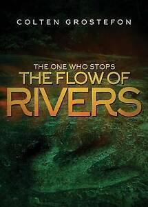 The One Who Stops the Flow of Rivers by Grostefon, Colten -Paperback