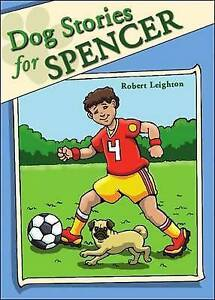 NEW Dog Stories for Spencer by Robert Leighton
