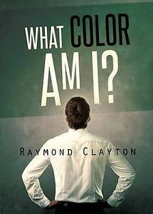 What Color Am I? by Clayton, Raymond -Paperback