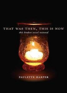 NEW That Was Then, This Is Now: This Broken Vessel Restored by Paulette Harper