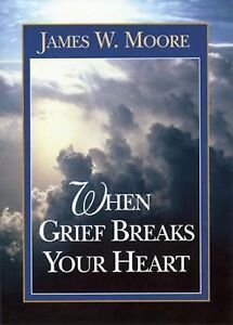 When-Grief-Breaks-Your-Heart-James-W-Moore-Paperback