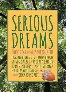 Serious Dreams: Bold Ideas for the Rest of Your Life by Borger, Byron -Paperback