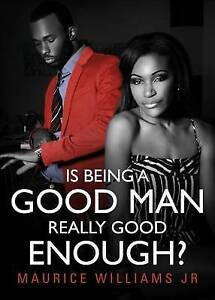 NEW Is Being a Good Man Really Good Enough? by Maurice Williams Jr