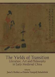The Yields of Transition: Literature, Art and Philosophy in Early Medieval China