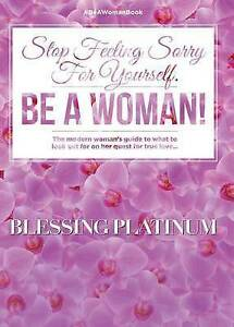 NEW Stop Feeling Sorry For Yourself. Be A Woman! by Blessing Platinum