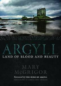 Argyll: Land of Blood and Beauty, Mary McGrigor, Very Good condition, Book