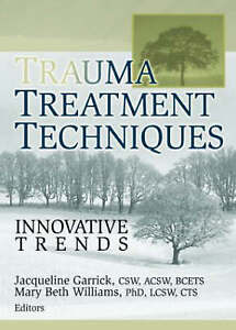 NEW Trauma Treatment Techniques: Innovative Trends by Jacqueline Garrick