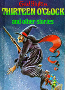 Thirteen O'Clock and Other Stories by Enid Blyton (Hardback, 1997)