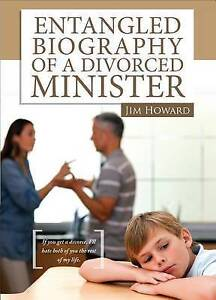 Entangled Biography of a Divorced Minister by Howard, Jim -Paperback