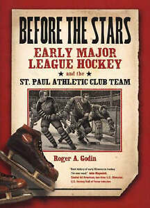 Before the Stars: Early Major League Hockey and the St Paul Athletic Club...