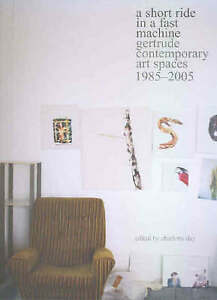 A Short Ride in a Fast Machine: Gertrude Contemporary Art Spaces 1985   -2005 '