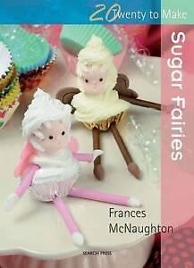 Twenty to Make Sugar Fairies by Frances McNaughton BRAND NEW (Paperback, 2010)