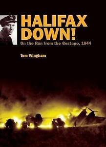 Halifax Down!: On the Run from the Gestapo, 1944 by Tom Wingham (Hardback, 2009)