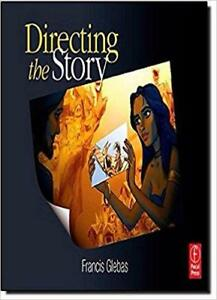 Directing the Story Professional Storytelling and Storyboarding Techniques for Live Action and Animation 1st Edition
