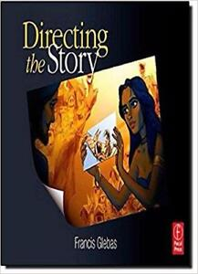 Directing the Story Professional Storytelling and Story boarding Techniques for Live Action and Animation 2nd edition