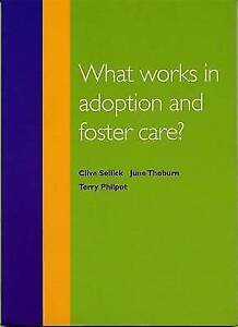 What Works in Adoption and Foster Care?, Terry Philpot, June Thoburn, Clive Sell