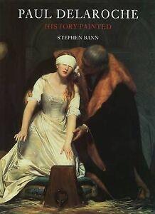 Paul-Delaroche-History-Painted-by-Stephen-Bann-Hardback-1997