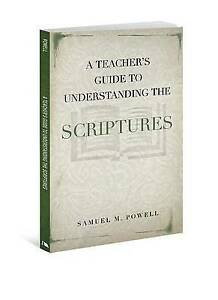 NEW A Teacher's Guide to Understanding the Scriptures by Samuel M. Powell