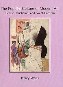The Popular Culture of Modern Art Picasso Duchamp and AvantGardism by Weiss - Hertfordshire, United Kingdom - The Popular Culture of Modern Art Picasso Duchamp and AvantGardism by Weiss - Hertfordshire, United Kingdom