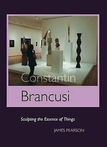 NEW Constantin Brancusi: Sculpting the Essence of Things (Sculptors)