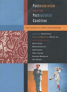 Postmodernism and the Postsocialist Condition – Politicized Art Under Late