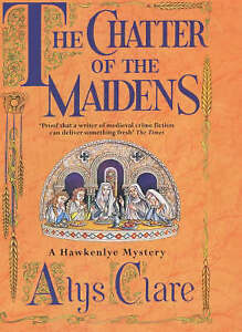 Good, The Chatter of the Maidens (A Hawkenlye Mystery), Clare, Alys, Book
