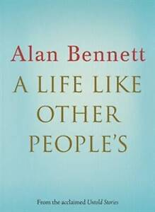 A Life Like Other People's ' Bennett, Alan