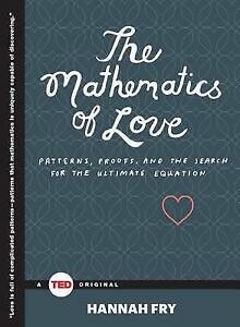 The Mathematics of Love: Patterns, Proofs, and the Search for the by Fry, Hannah