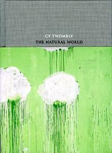 Cy Twombly : The Natural World, Selected Works, 2000-2007 by James Rondeau...