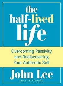 The-Half-Lived-Life-Overcoming-Passivity-and-Rediscovering-Your-Authentic
