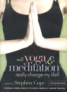 Will Yoga & Meditation Really Change My Life: Personal Stories from 25 of North