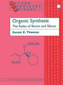 Organic Synthesis: The Roles of Boron and Silicon by Susan E. Thomas (Paperback,