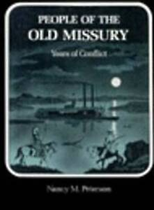 People of Old Missury: Years of Conflict by Nancy M. Peterson (Paperback, 1989)