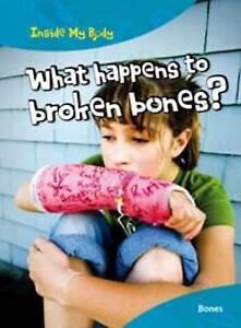 What Happens to Broken Bones? (Inside My Body),Ballard, Carol,New Book mon000005