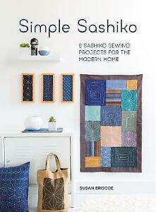 Simple Sashiko: 8 Sashiko Sewing Projects for the Modern Home, Briscoe, Susan, 1