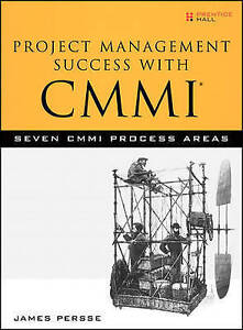 Project Management Success with CMMI: Seven CMMI Process Areas by James Persse