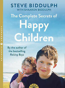 The Complete Secrets of Happy Children, Steve Biddulph