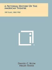 A Pictorial History of the American Theatre: 100 Years, 1860-1960 9781258457051