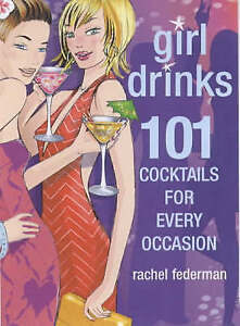 Girl Drinks: 101 Cocktails for Every Occasion, Federman, Rachel, Very Good Book