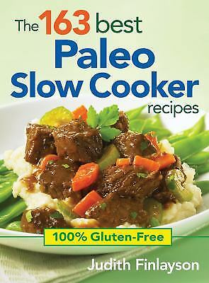 The 163 Best Paleo Slow Cooker Recipes : 100% Gluten-Free by Judith